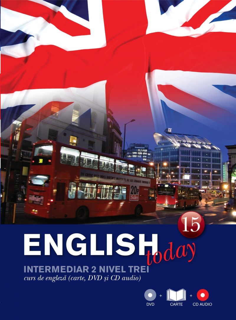ENGLISH TODAY. CURS DE ENGLEZA. CARTE, DVD SI CD AUDIO VOLUMUL 15