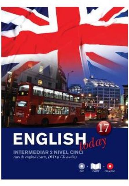 ENGLISH TODAY. CURS DE ENGLEZA. CARTE, DVD SI CD AUDIO VOLUMUL 17