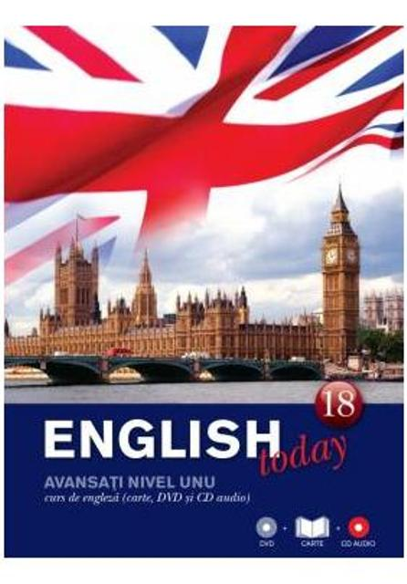 ENGLISH TODAY. CURS DE ENGLEZA. CARTE, DVD SI CD AUDIO VOLUMUL 18