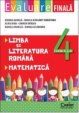 EVALUARE FINALA. LIMBA SI LITERATURA ROMANA, MAREMATICA, CLASA A IV-A