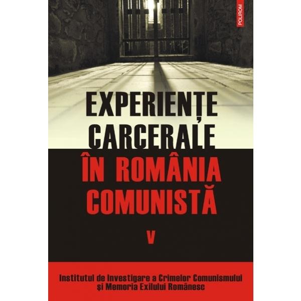 EXPERIENTE CARCERALE IN ROMANIA COMUNISTA VOL