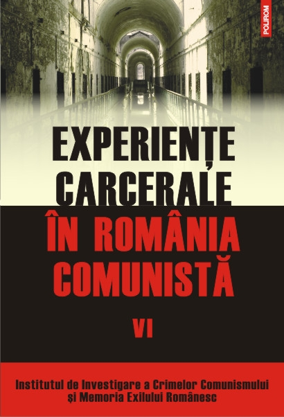 EXPERIENTE CARCERALE IN ROMANIA COMUNISTA VOLUMUL 6