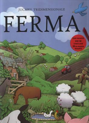 FERMA - JUCARII TRIDIMENSIONALE (CARTE INTERACTIVA POP-UP, CONTINE 30 DE ELEMENTE DETASABILE)