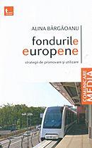 Fondurile Europene. Strategii De Promovare Si Utilizare, Alina Bargoanu