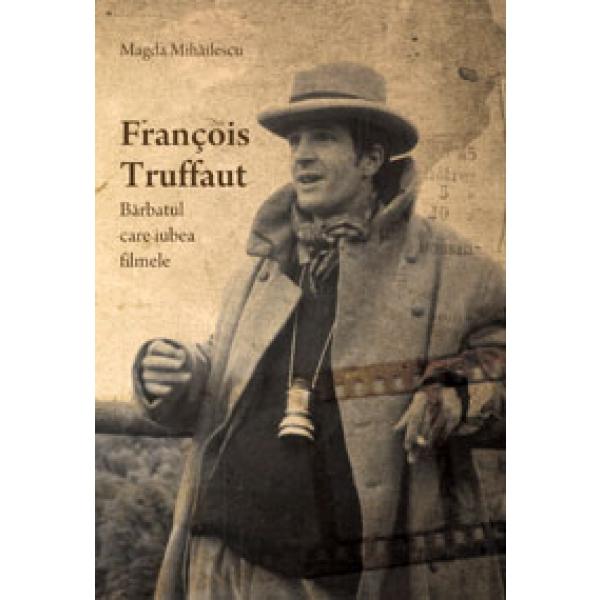 FRANCHOIS TRUFFAUT. BARBATUL CARE IUBEA FILMELE