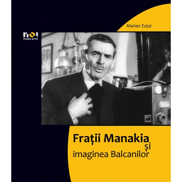 Fratii Manakia si Imaginea Balcanilor, Marian Tutui