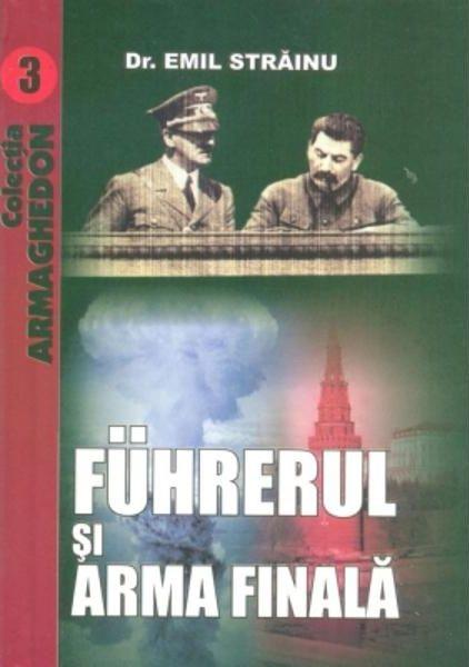 Fuhrerul si arma finala - Emil Strainu