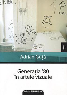 Generatia \'80 in artele vizuale - Adrian Guta