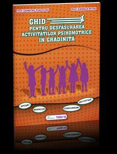 GHID PENTRU DESFASURAREA ACTIVITATILOR PSIHOMOTRICE IN GRADINITA