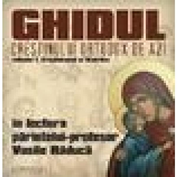 Ghidul crestinului ortodox de azi, Vol I