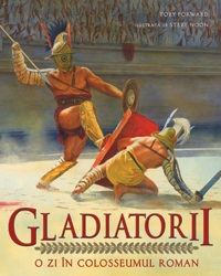 GLADIATORII. O ZI IN COLOSSEUMUL ROMAN