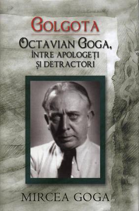 GOLGOTA - OCTAVIAN GOGA INTRE APOLOGETI SI DET