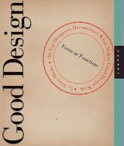 Good Design: Deconstructing Form and Function and What Makes Design Work - Terry Marks