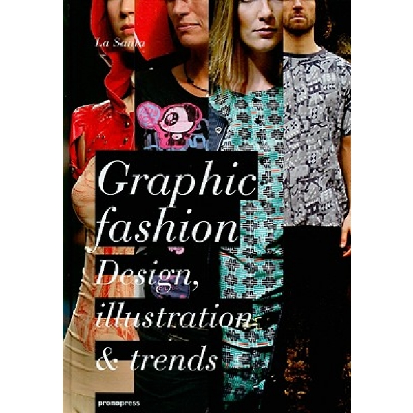 Graphic Fashion: Design, Illustration And Trends, Colectiv