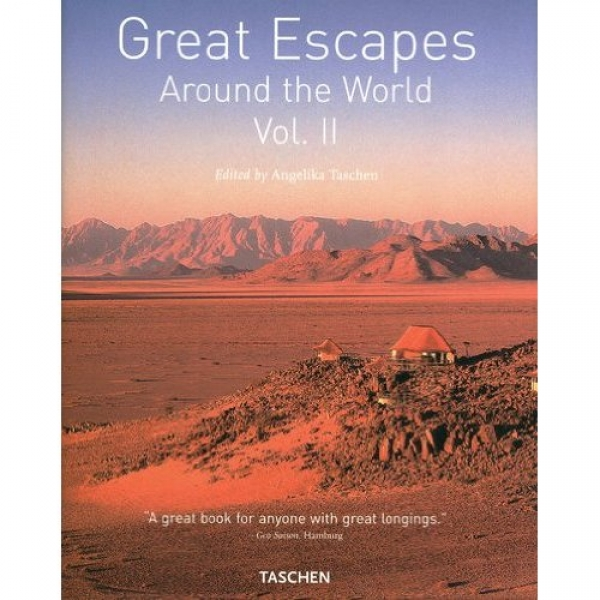 Great Escapes Around the World: v. 2: Europe, Africa, Asia, South America, North America,  Angelika Taschen