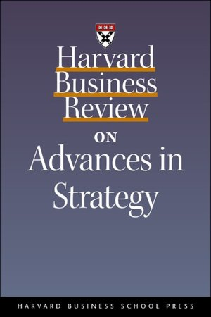 Harvard Business Review on Advances in Strategy, Harvard Business Review