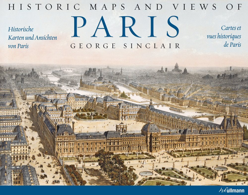 Historic maps and views of Paris - George Sinclair