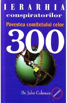 IERARHIA CONSPIRATORILOR. POVESTEA COMITETULUI CELOR 300