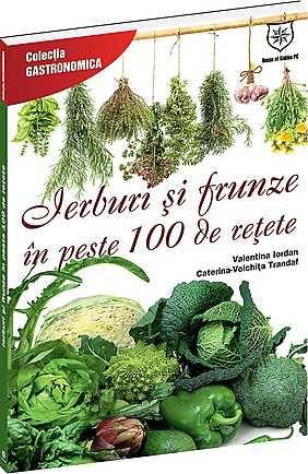 IERBURI SI FRUNZE IN PESTE 100 DE RETETE