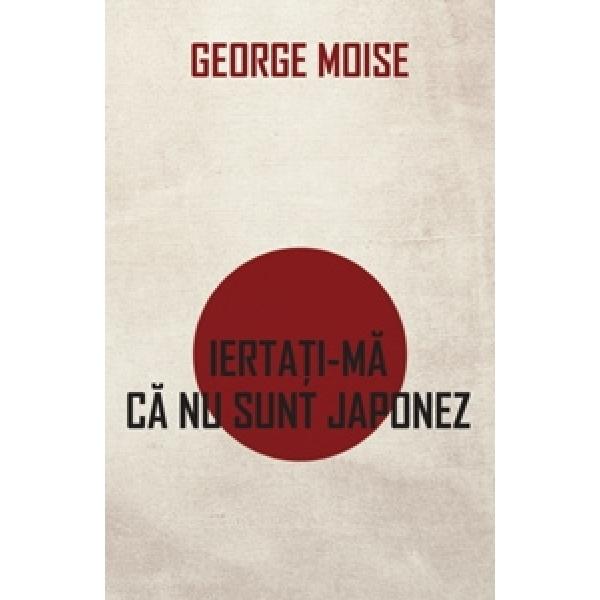 Iertati-ma ca nu sunt japonez, Moise George