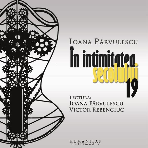 In intimitatea secolului 19 (reeditare) - Ioana Parvulescu
