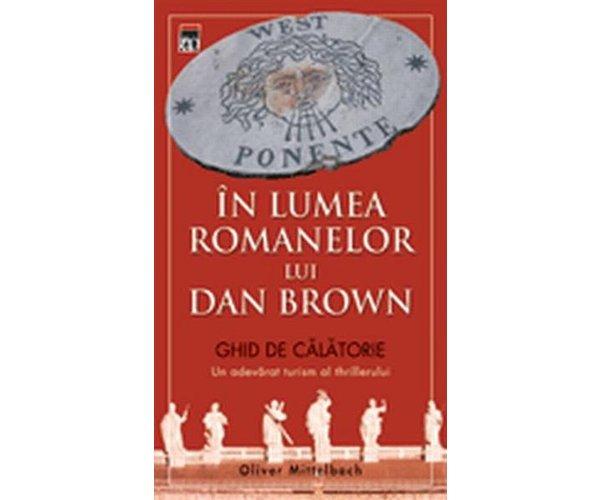IN LUMEA ROMANELOR LUI DAN BROWN - GHID