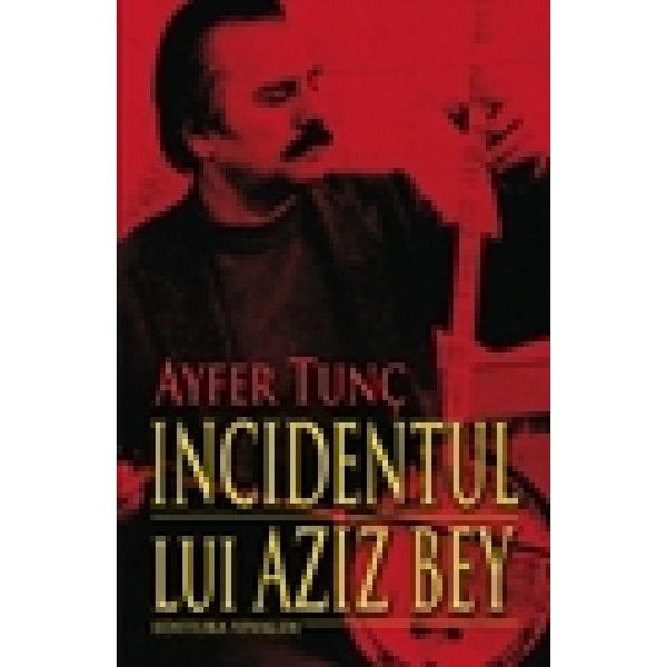 INCIDENTUL LUI AZIZ BEY .