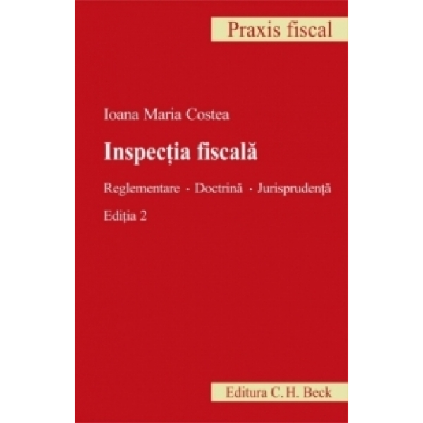 INSPECTIA FISCALA. REGLEMENTARE. DOCTRINA. JURISPORUDENTA EDITIA 2