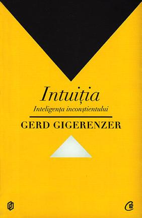 Intuitia. Inteligenta inconstientului - Gerd Gigerenzer