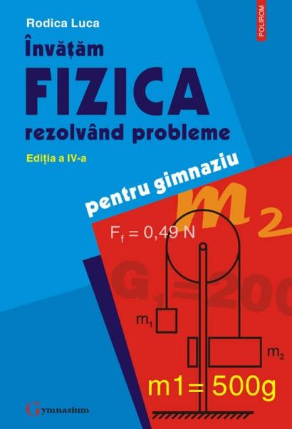 INVATAM FIZICA REZOLVAND PROBLEME\n