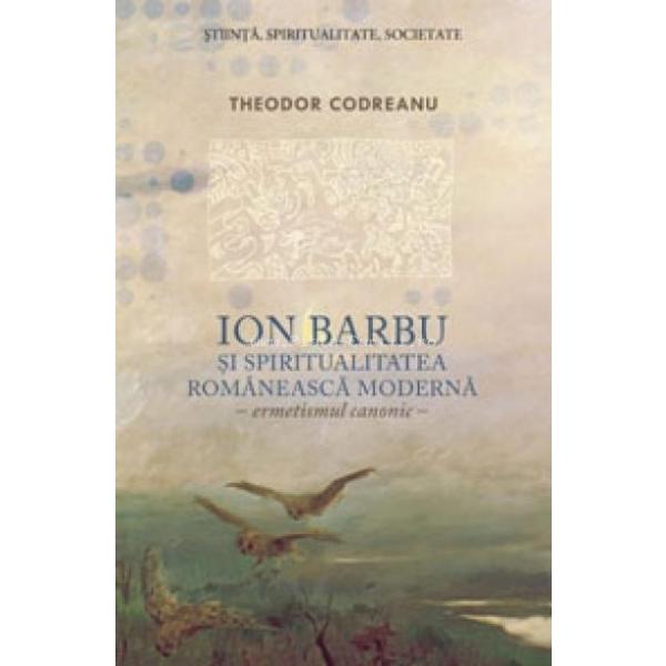 Ion Barbu si spiritualitatea romaneasca moderna, Codreanu Theodor
