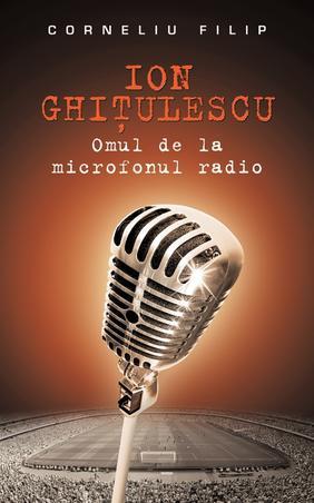 ION GHITULESCU, OMUL DE LA MICROFONUL RADIO