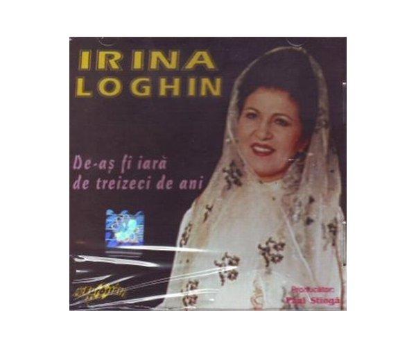 IRINA LOGHIN DE-AS FI IARA DE TREIZE