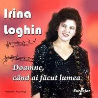 IRINA LOGHIN DOAMNE CAND AI FACUT LU
