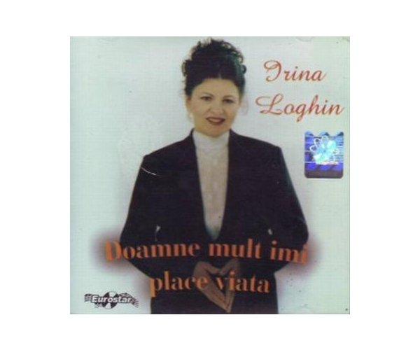 IRINA LOGHIN DOAMNE, MULT IMI PLACE