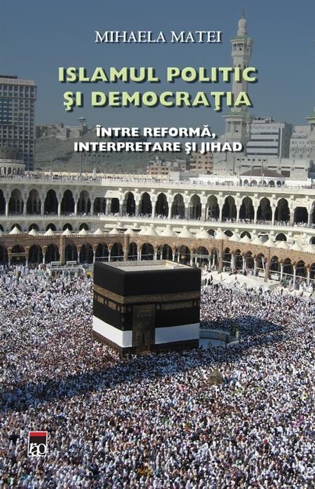 ISLAMUL POLITIC SI DEMOCRATIA, INTRE REFORMA, INTERPRETARE SI JIHAD