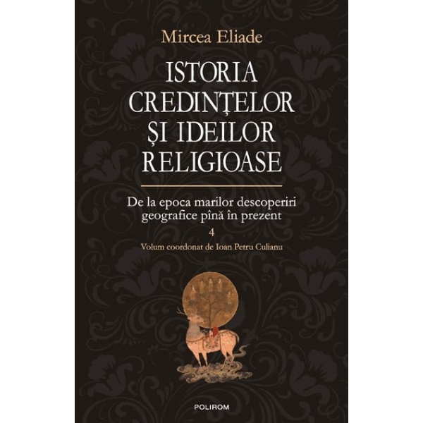 ISTORIA CREDINTELOR SI IDEILOR RELIGIOASE VOLUMUL 4