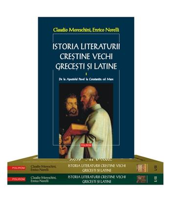 ISTORIA LITERATURII CRESTINE VECHI GRECESTI SI LATINE: 2 VOLUME, 3 TOMURI, EDITIE BROSATA