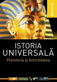 ISTORIA UNIVERSALA VOLUMUL 1 - PREISTORIA SI ANTICHITATEA