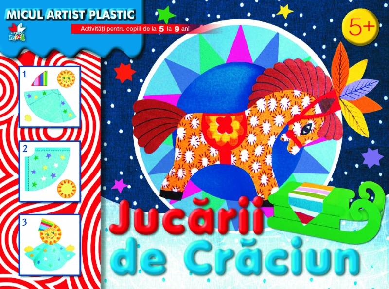 MICUL ARTIST PLASTIC. JUCARII DE CRACIUN. ACTIVITATI 5-9 ANI