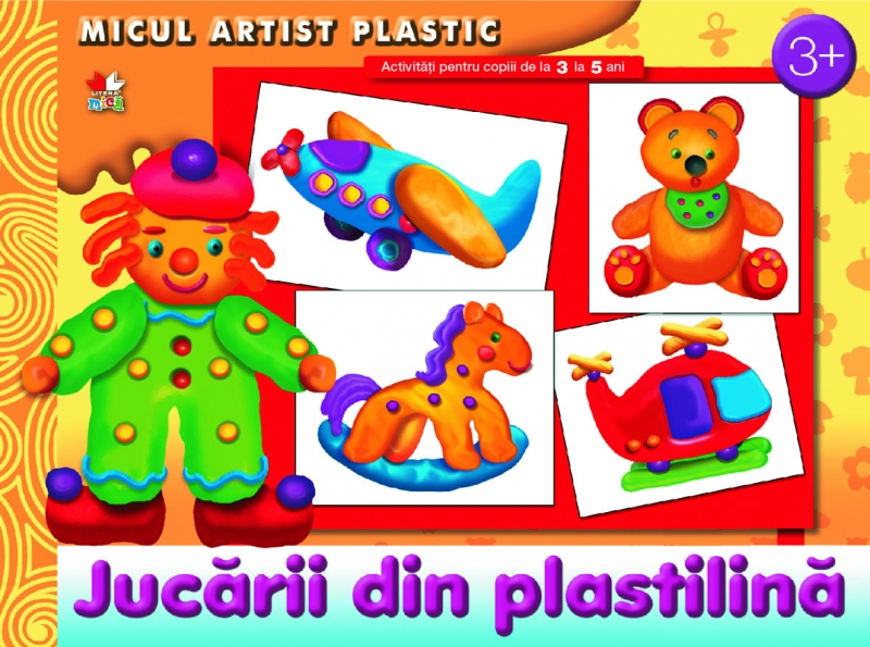 MICUL ARTIST PLASTIC. JUCARII DIN PLASTILINA. ACTIVITATI 3-5 ANI
