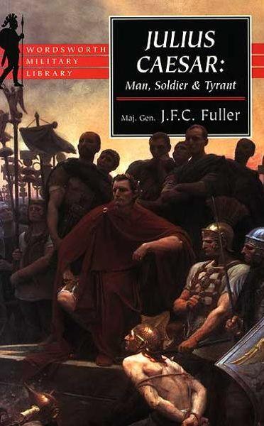 Julius Caesar : man, soldier & tyrant - J.F.C. Fuller
