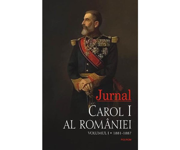 Jurnal vol i carol i (1881-1887)., Carol I Al Romaniei