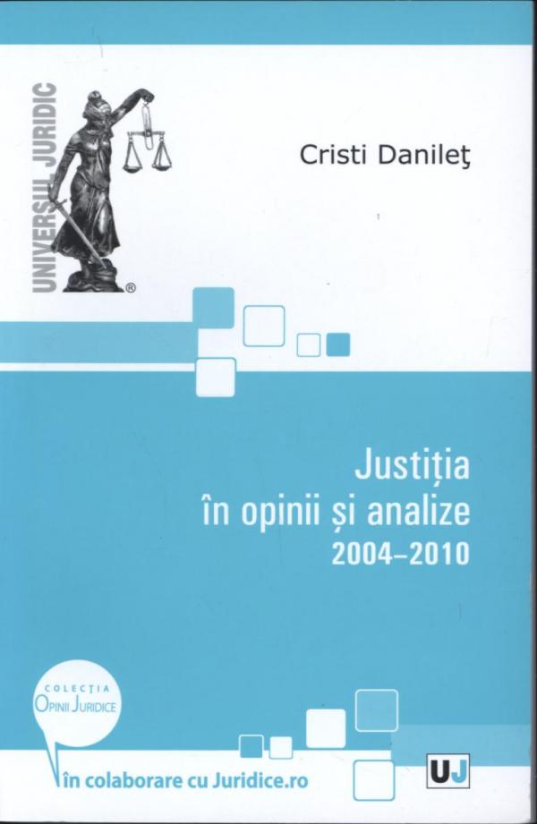 JUSTITIA IN OPINII SI ANALIZE 2004 - 2010