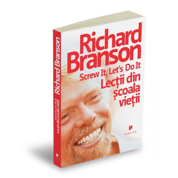 Screw it, lets do it, Lectii din scoala vietii, Richard Branson