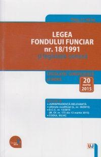 LEGEA FONDULUI FUNCIAR NR. 18/1991 SI LEGISLATIE CONEXA: LEGISLATIE CONSOLIDATA: 20 MARTIE 2015