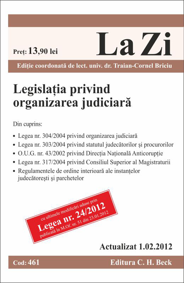 Legislatia privind organizarea judiciara cod 461 (actualizat 01.02.2012) - Traian-Cornel Briciu