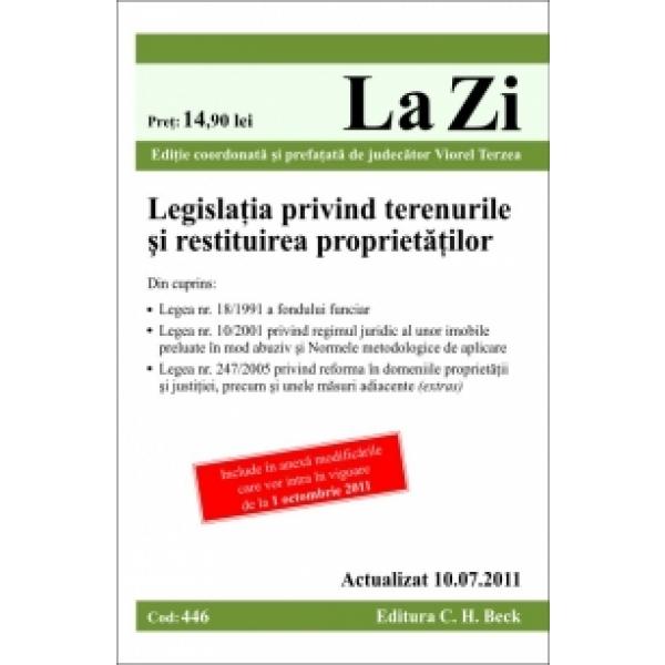 LEGISLATIA PRIVIND TERENURILE SI RESTITUIREA PROPRIETETILOR ( COD 446)ACTUALIZATA LA 10.07.2011
