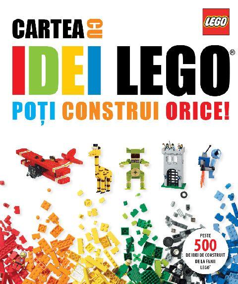 LEGO. CARTEA CU IDEI LEGO. POTI CONSTRUI ORICE!