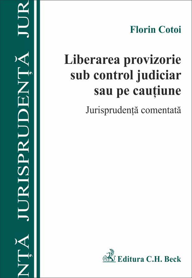 LIBERAREA PROVIZORIE SUB CONTROL JUDICIAR SAU PE CAUTIUNE JURISPRUDENTA COMENTATA